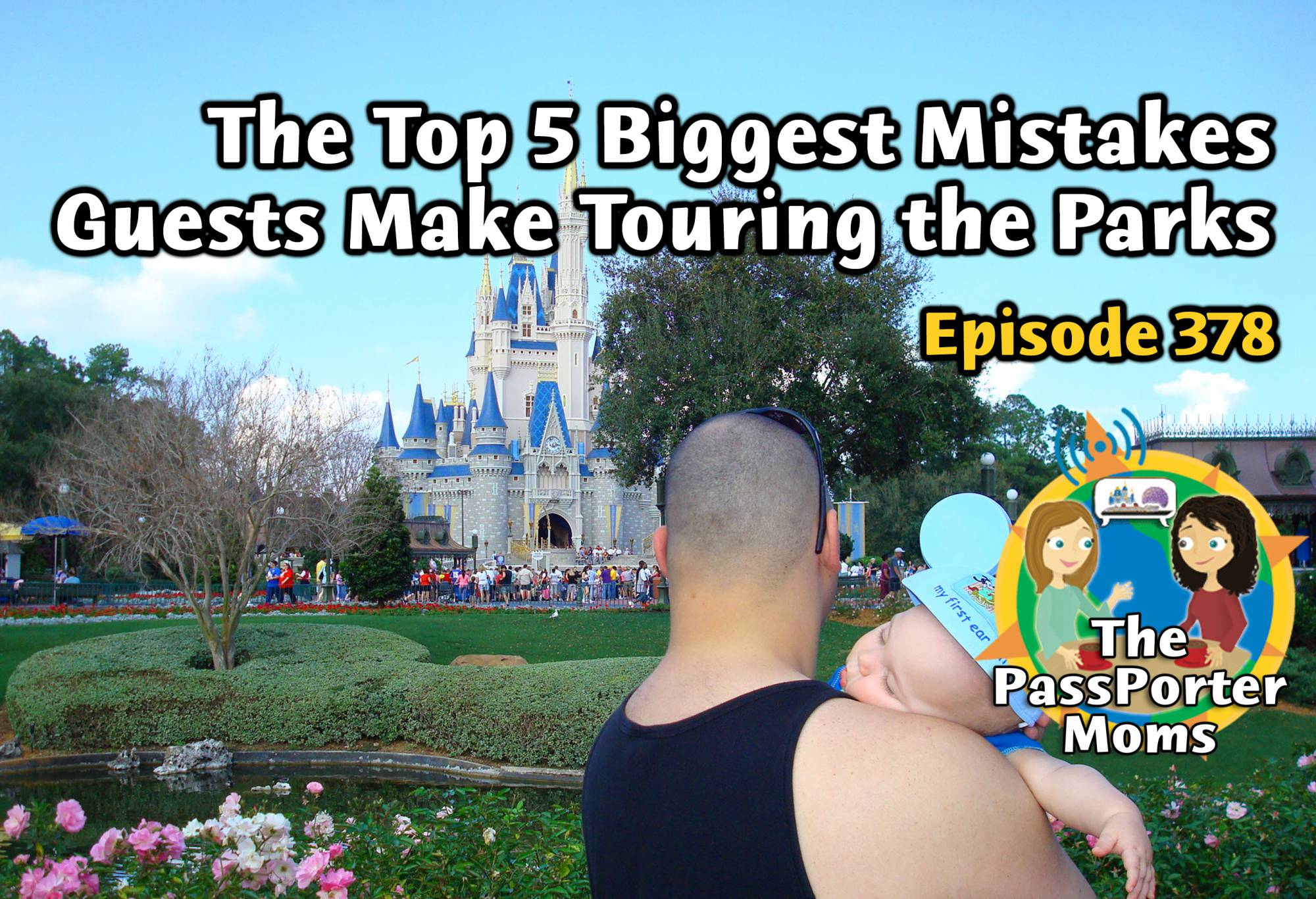 Top 5 Mistakes Guests Make Touring the Parks